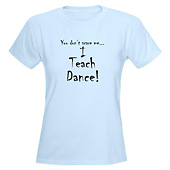 Women You dont scare me...Dance T-Shirt