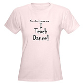 Women I Teach Dance T-Shirt