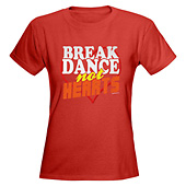 Women Break Dance Not Hearts T-Shirt