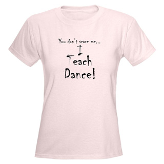 Women I Teach Dance T-Shirt - Style No CP302
