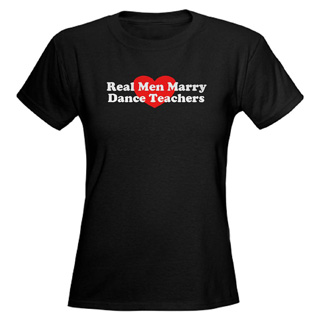 Women Real Men Marry Dance Teachers T-Shirt - Style No CP431