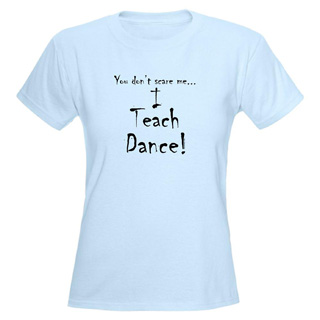 Women You don't scare me...Dance T-Shirt - Style No CP184